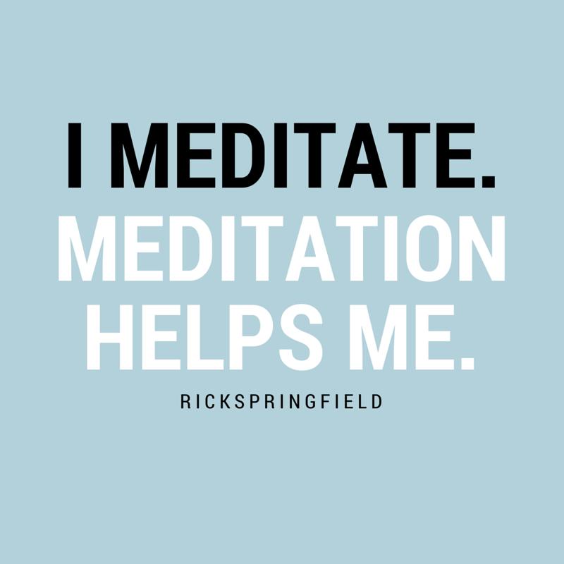 """I meditate. Meditation helps me."" - Rick Springfield"