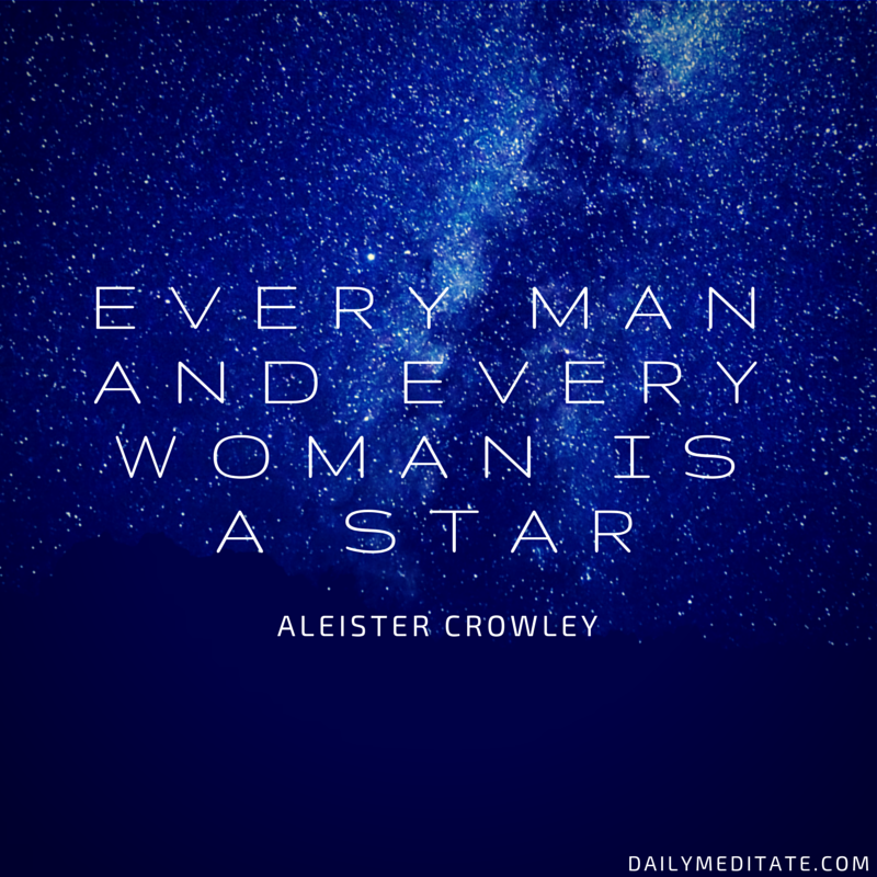 """""""Every Man And Every Woman Is A Star"""" - Aleister Crowley"""
