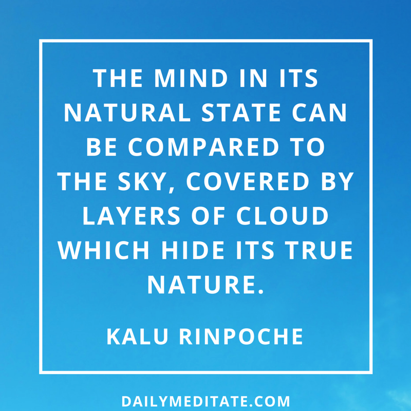 """The mind in its natural state can be compared to the sky, covered by layers of cloud which hide its true nature."" - Kalu Rinpoche"